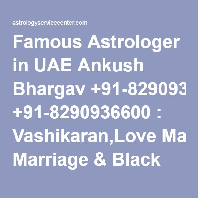 Famous Astrologer in UAE Ankush Bhargav +91-8290936600 : Vashikaran,Love Marriage & Black Magic Specialist
