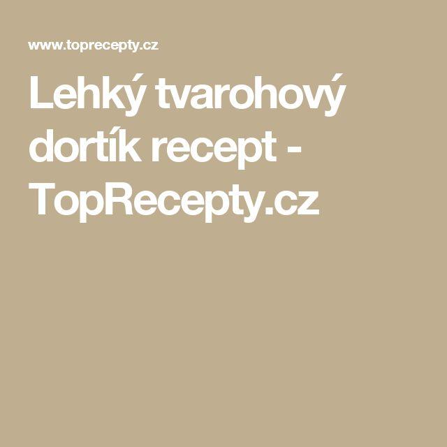 Lehký tvarohový dortík recept - TopRecepty.cz
