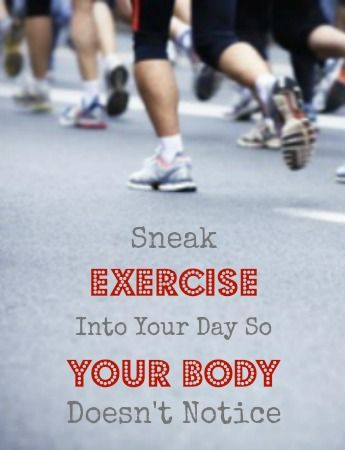 Sneak Exercise Into Your Day so Your Body Doesn't Notice