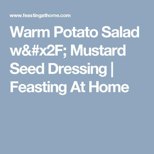 Warm Potato Salad w/ Mustard Seed Dressing | Feasting At Home