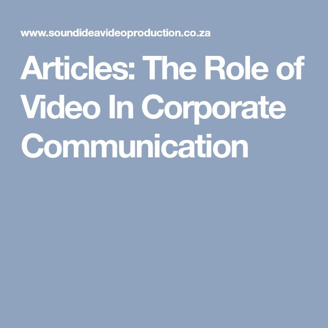 Articles: The Role of Video In Corporate Communication