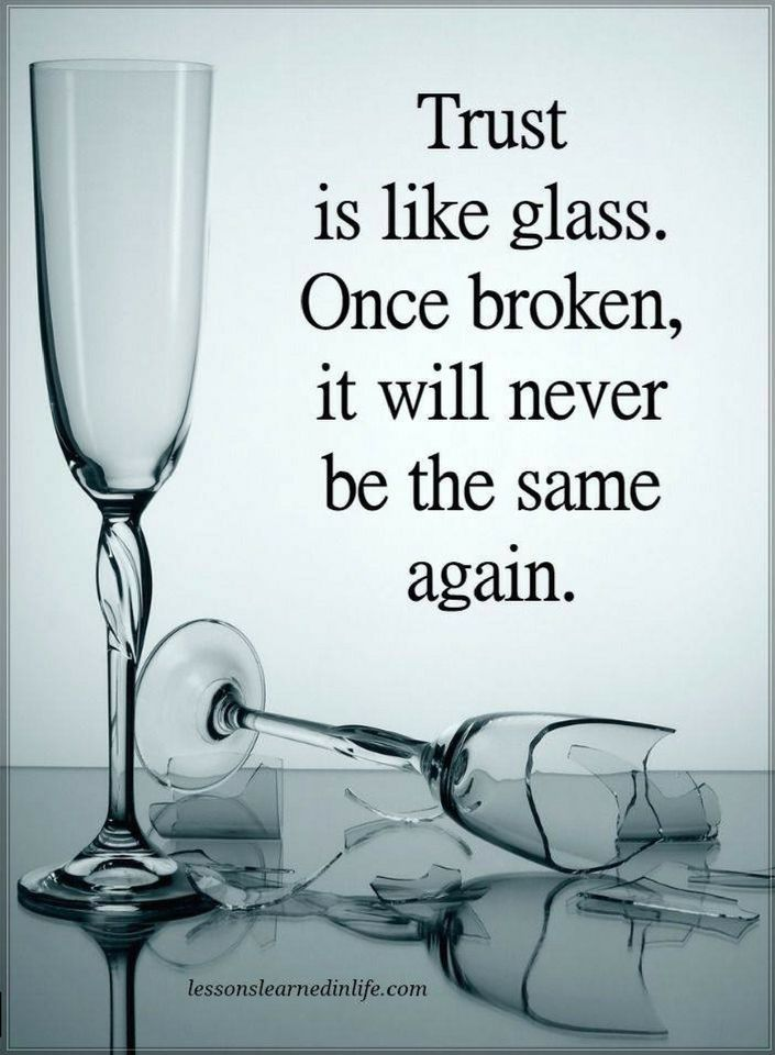 Trust Quotes Trust is like glass  Once broken, it will never