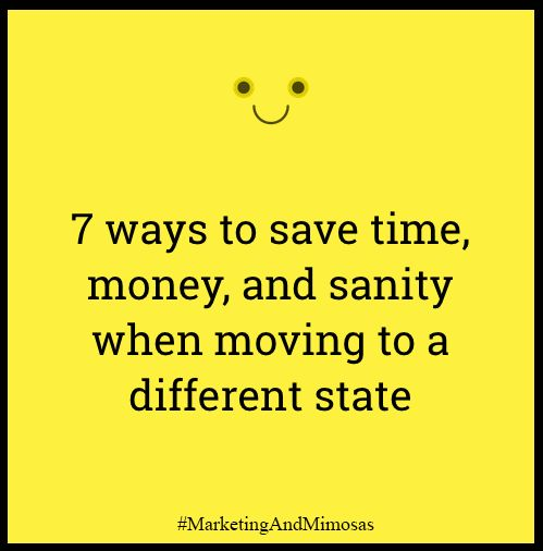 7 ways to save time, money, and sanity when moving to a different state via Marketing and Mimosas #moving