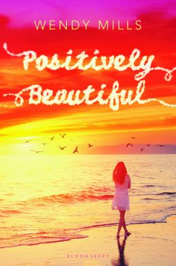 The Hardcover Lover: ARC Review: Positively Beautiful by Wendy Mills #thehardcoverlover #bookreview #arcreview #bookbloggers #yalit #positivelybeautiful #wendymills