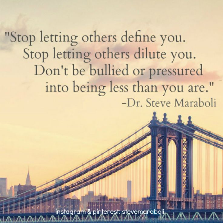 """""""Stop letting others define you. Stop letting others dilute you. Don't be bullied or pressured into being less than you are."""" - Steve Maraboli #quote"""
