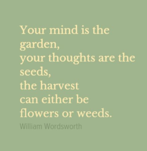 Your mind is the garden, your thoughts are the seeds, the harvest can... | William Wordsworth Picture Quotes | Quoteswave