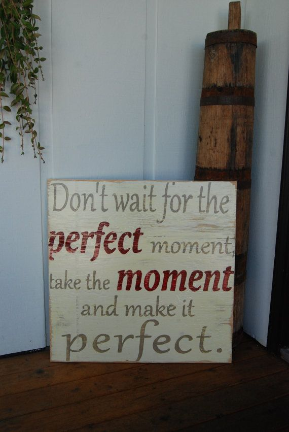 Large Hand Painted Wooden Sign with Quote - Don't Wait for the Perfect Moment, Take the Moment and Make it Perfect.