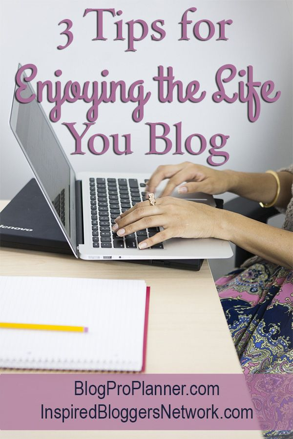 3 Tips for Enjoying the Life You Blog at the Inspired Bloggers Network