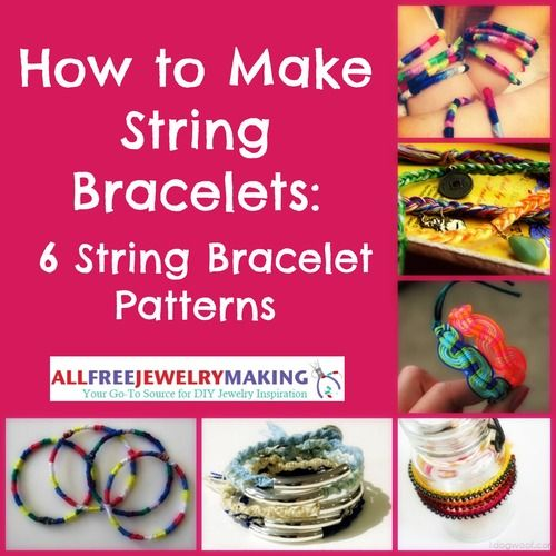 How to Make String Bracelets: 6 String Bracelet Patterns