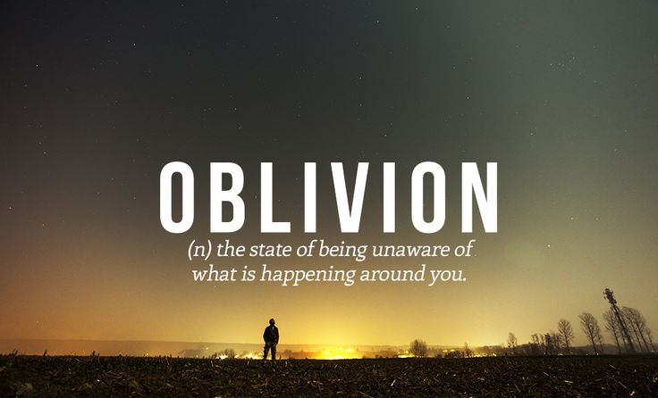 OBLIVION // by Daniel Dalton. 32 Of The Most Beautiful Words In The English Language