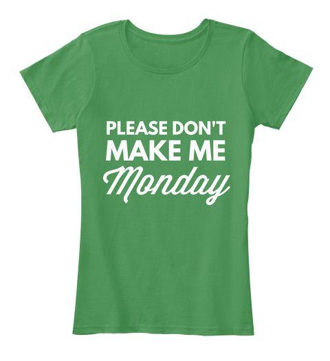 Please Don't Make Me Monday Kelly Green  Women's T-Shirt Front