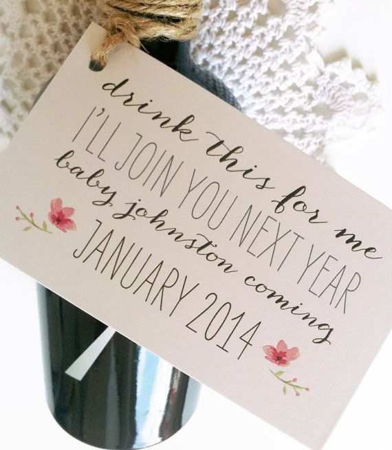 drink this for me ILL JOIN YOU NEXT YEAR baby johnston coming JANUARY 2014 Perfect way to announce your pregnancy! These tags will make you