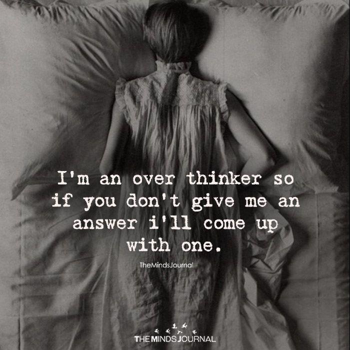 I'm An Over Thinker - https://themindsjournal.com/im-an-over-thinker/