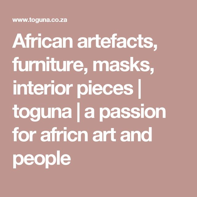 African artefacts, furniture, masks, interior pieces | toguna | a passion for africn art and people