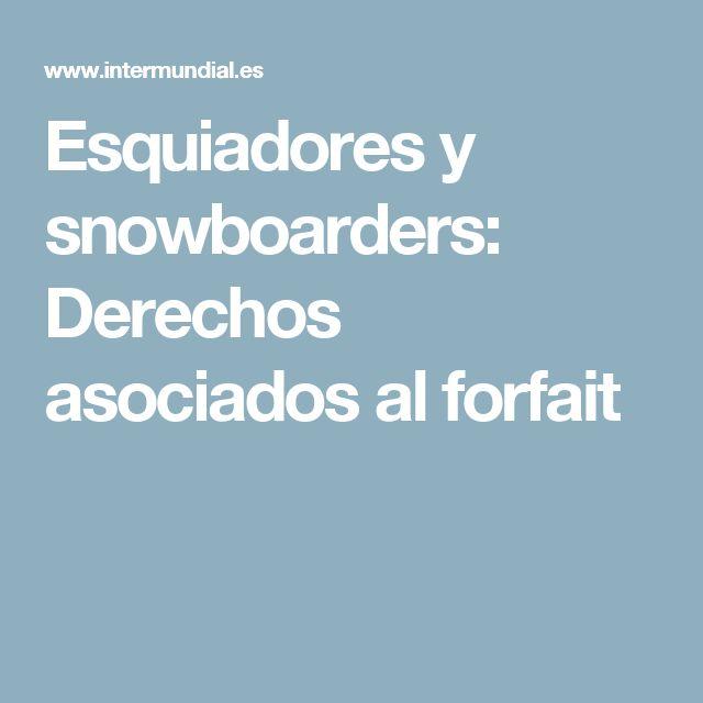 Esquiadores y snowboarders: Derechos asociados al forfait