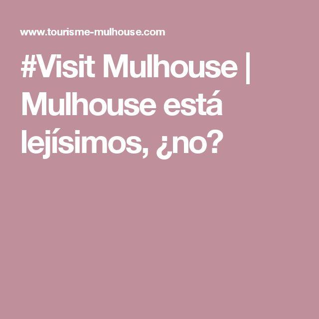 #Visit Mulhouse | Mulhouse está lejísimos, ¿no?