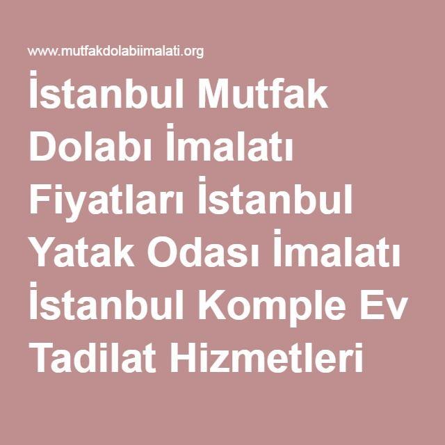 İstanbul Mutfak Dolabı İmalatı Fiyatları İstanbul Yatak Odası İmalatı İstanbul Komple Ev Tadilat Hizmetleri