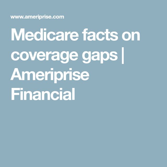 Medicare facts on coverage gaps | Ameriprise Financial