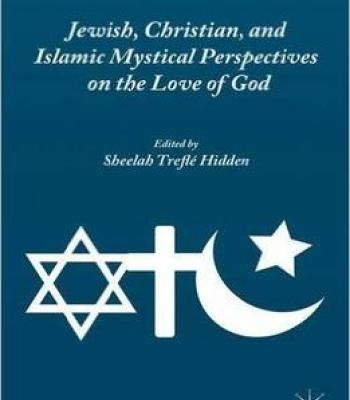 Jewish Christian And Islamic Mystical Perspectives On The Love Of God PDF