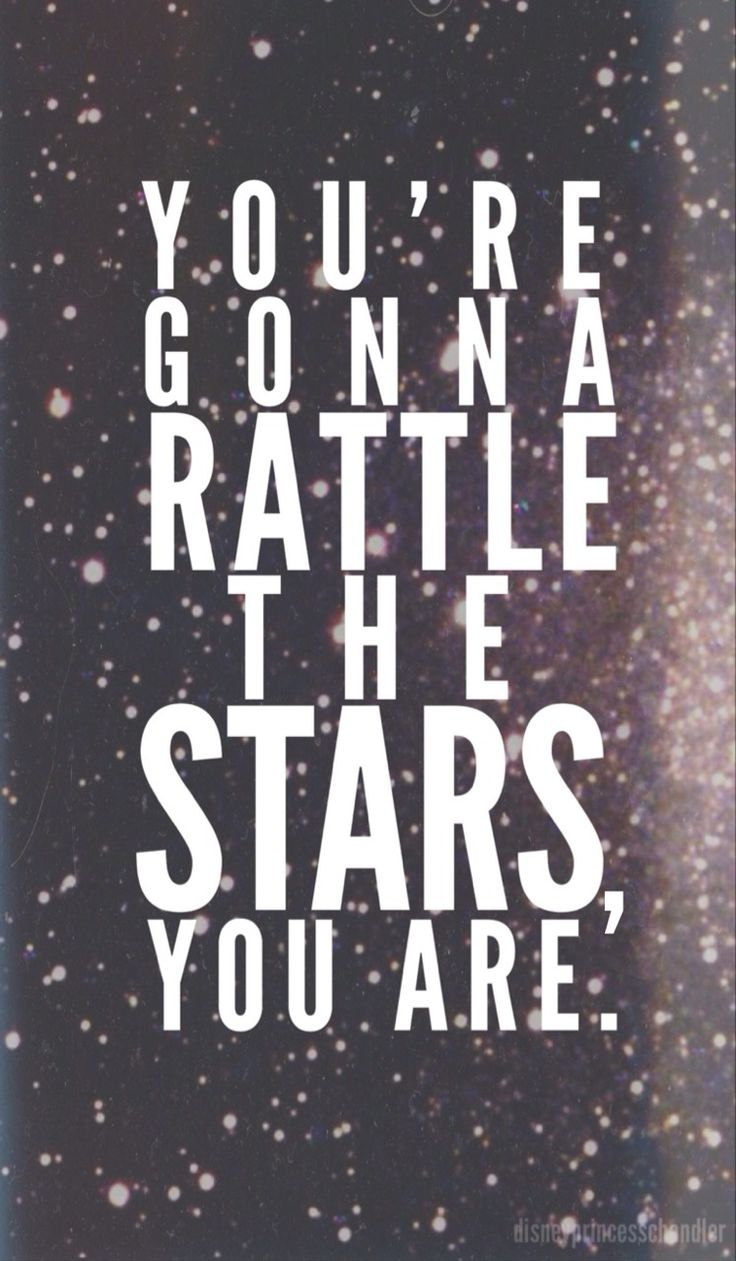"""""""Look at ya, glowing like a solar fire! You're something special. You're gonna rattle the stars you are."""""""