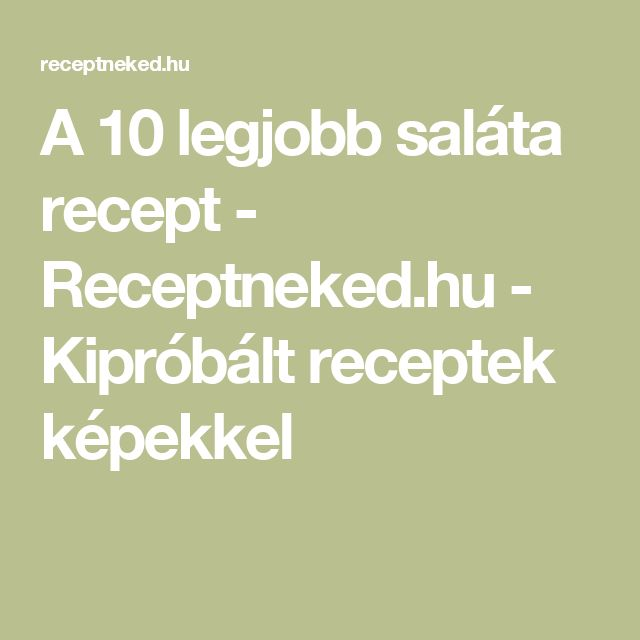 A 10 legjobb saláta recept - Receptneked.hu - Kipróbált receptek képekkel