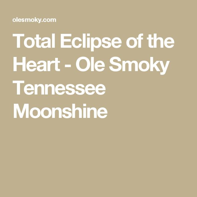 Total Eclipse of the Heart - Ole Smoky Tennessee Moonshine