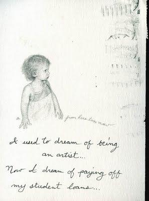 Eu sonhava em ser um artista... Agora eu sonho em pagar meu empréstimo universitário.