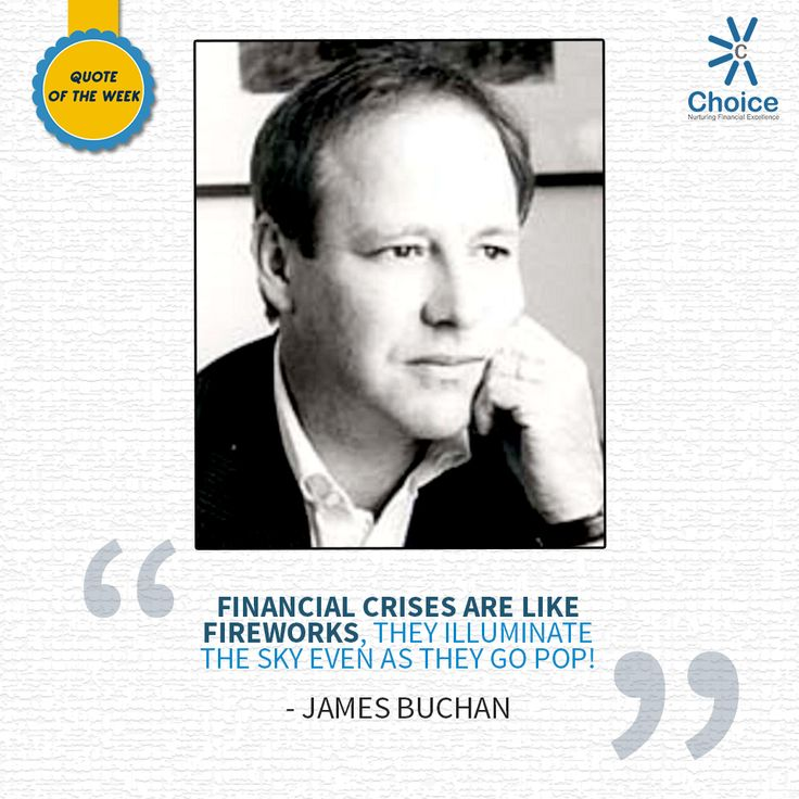 #ChoiceBroking #Quote Of The Week - Financial crises are like fireworks, they illuminate the sky even as they go pop -#JamesBuchan