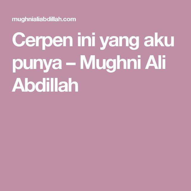 Cerpen ini yang aku punya – Mughni Ali Abdillah