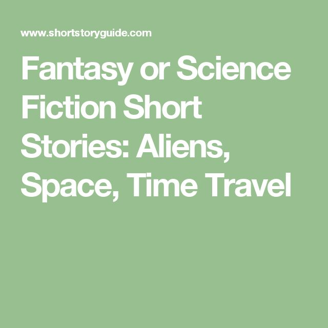 Fantasy or Science Fiction Short Stories: Aliens, Space, Time Travel