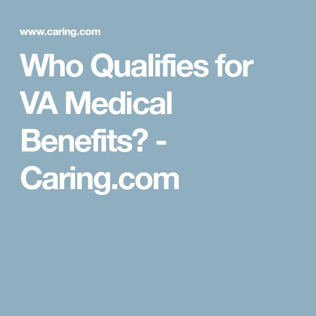 Who Qualifies for VA Medical Benefits? - Caring.com