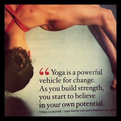 Tiffany Cruikshank.: Yoga Quotes, Fitness, Build Strength, Change, Potential, Namaste, Yoga Inspiration, Health, Powerful Vehicle