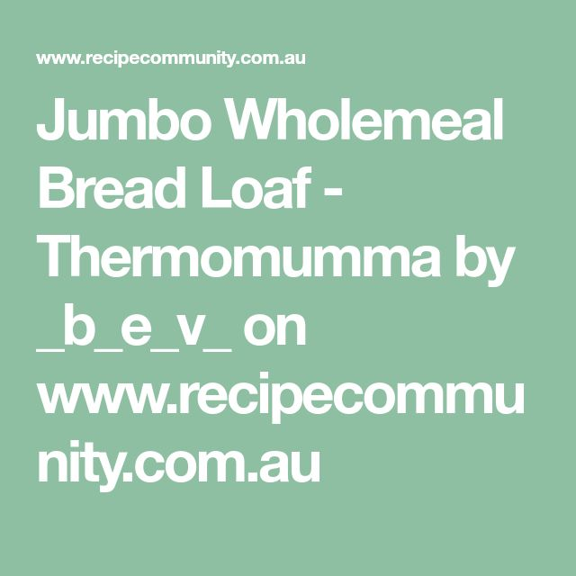 Jumbo Wholemeal Bread Loaf - Thermomumma by _b_e_v_ on www.recipecommunity.com.au