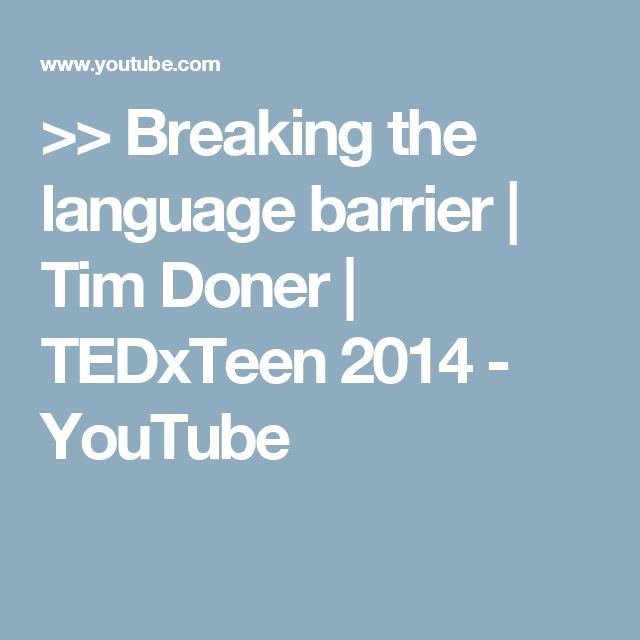 >> Breaking the language barrier   Tim Doner   TEDxTeen 2014 - YouTube