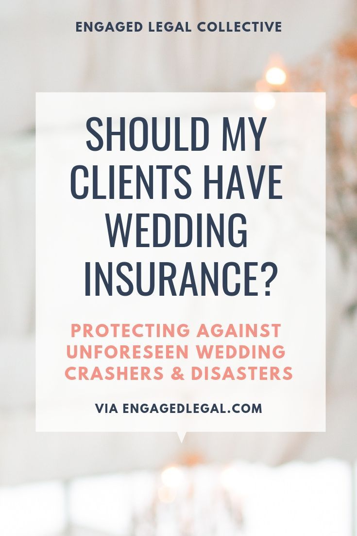 Guest Post Should I Make My Clients Get Wedding Insurance Protecting Against Unforeseen Wedding Crashers Disasters Wedding Insurance Wedding Crashers Wedding Tips
