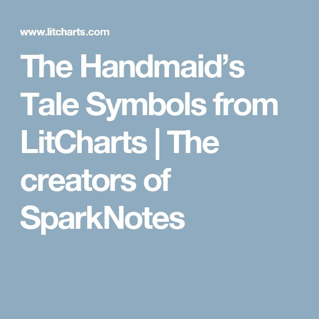 best the handmaid s tale sparknotes ideas  the handmaid s tale symbols from litcharts the creators of sparknotes