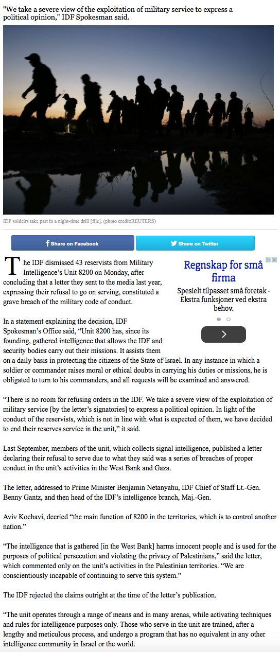 C2 - The Jerusalem Post, 26 Jan, 2015: IDF dismisses unit 8200 reservists who refused to serve in Palestinian territories, by Yaakov Lappin.   The IDF dismissed 43 reservists from Military Intelligence's Unit 8,200 on Monday, after concluding that a letter they sent to the media last year, expressing their refusal to go on serving, constituted a grave breach of the military code of conduct.