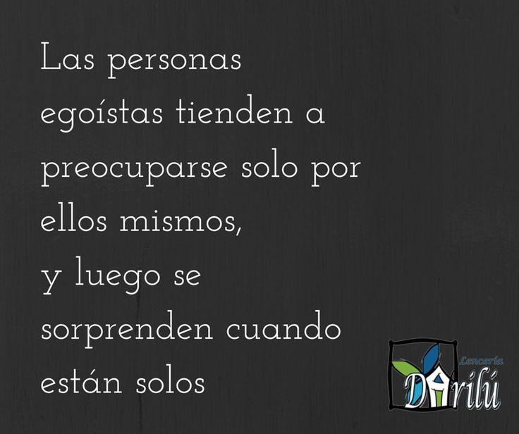 Las personas egoístas tienden a preocuarse solo por ellas mismas, y luego se sorprenden cuando están solas #darilu