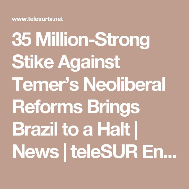 35 Million-Strong Stike Against Temer's Neoliberal Reforms Brings Brazil to a Halt | News | teleSUR English