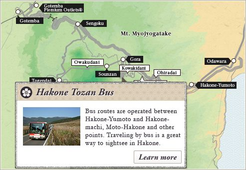 Hakone Tozan Bus : Bus routes are operated between Hakone-Yumoto and Hakone-machi, Moto-Hakone and other points. Traveling by bus is a great way to sightsee in Hakone.