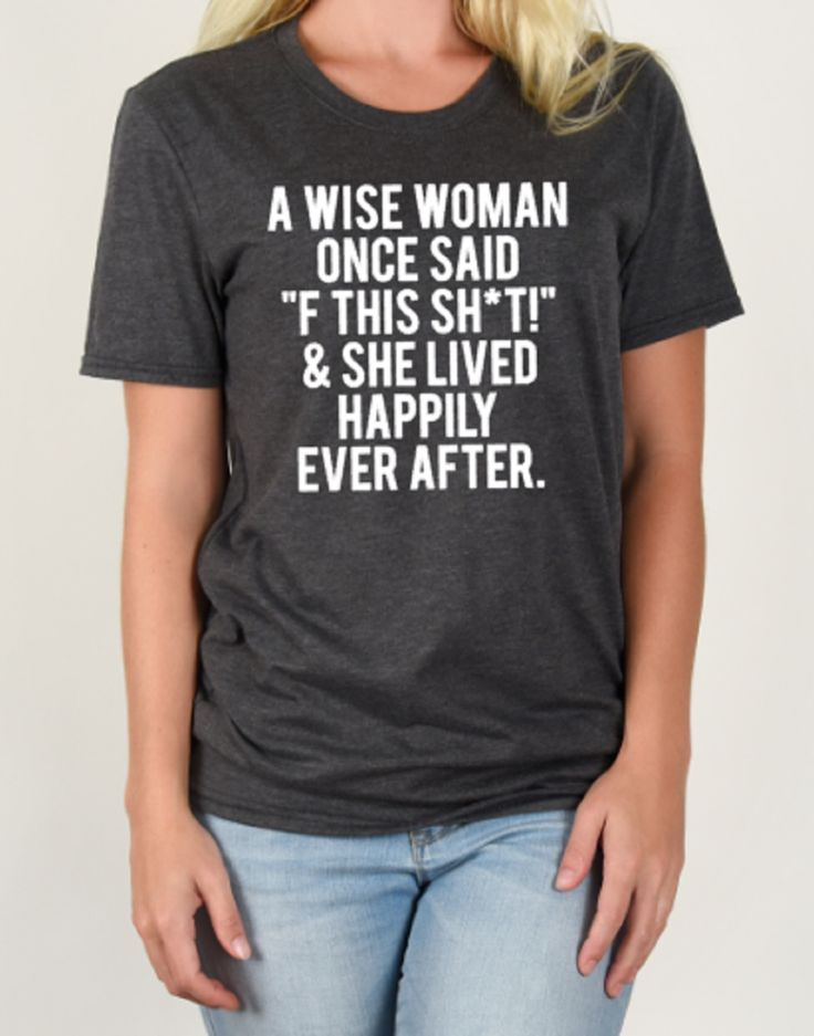 """A Wise Woman Once Said """"F This Shit"""" and She Lived Happily Ever After"""