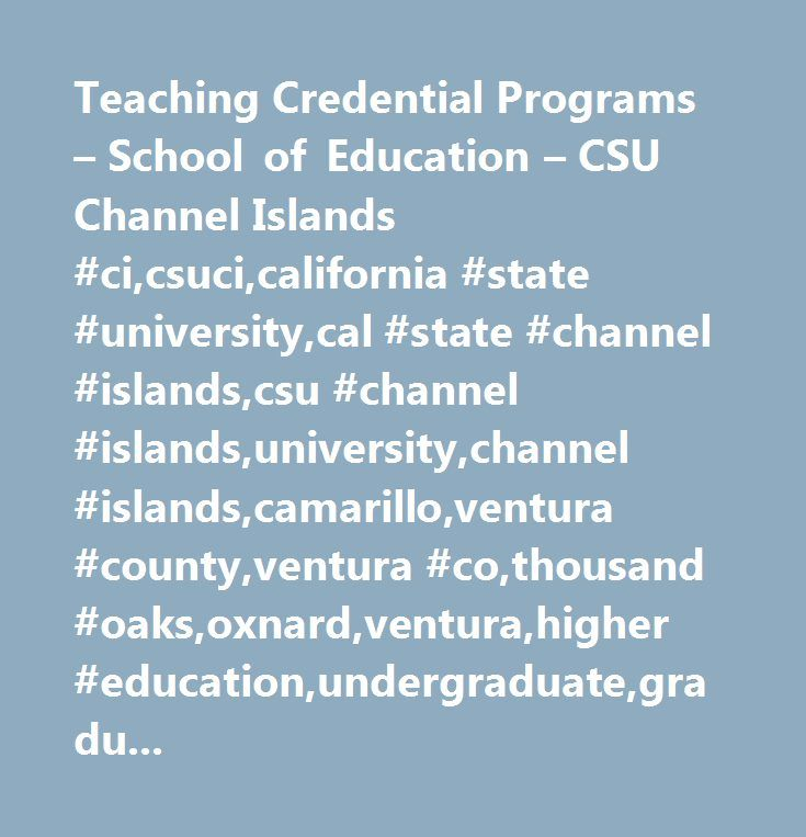 Teaching Credential Programs – School of Education – CSU Channel Islands #ci,csuci,california #state #university,cal #state #channel #islands,csu #channel #islands,university,channel #islands,camarillo,ventura #county,ventura #co,thousand #oaks,oxnard,ventura,higher #education,undergraduate,graduate,degree,college,academic,learning…