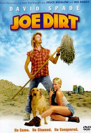 """Joe Dirt"" starring David Spade. Via IMDB: ""After being abandoned by his parents at the Grand Canyon, Joe Dirt tells the story of his journey to find his parents."""