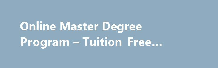 Online Master Degree Program – Tuition Free #master-degree http://las-vegas.remmont.com/online-master-degree-program-tuition-free-master-degree/  #Online Master Degree Program Life experience degree offered from northwestern theological seminary. Educating leaders for Christian communities called and sent by the Holy Spirit. Tuition free education. While older learners still constitute a small proportion of students at private and public colleges and universities in the metropolitan area…