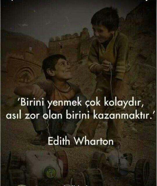 Birini yenmek çok kolaydır, asıl zor olan birini kazanmıktır... Edith Wharton.