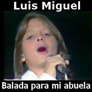 Acordes D Canciones: Luis Miguel - Balada para mi abuela
