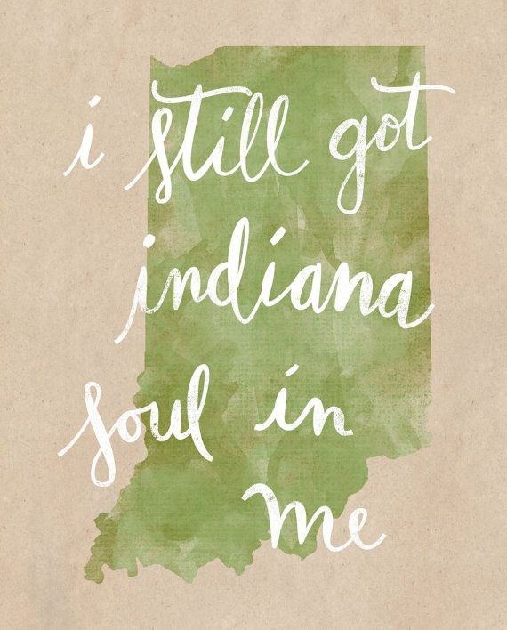 Thanks to the Jackson 5 for this great line, I still got Indiana soul in me.    Hand-lettered quote on green watercolor state of Indiana.    This