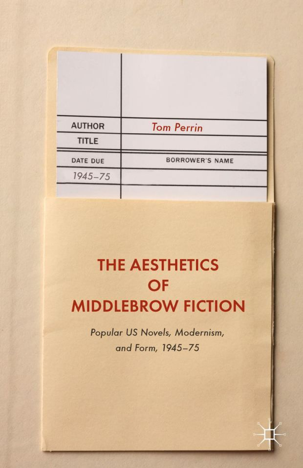 The Aesthetics of Middlebrow Fiction by Tom Perrin; design Palgrave Macmillan (Palgrave Macmillan / August 2016)