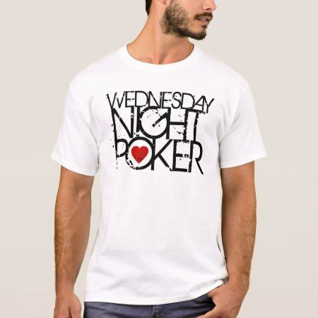 Wednesday Night Poker T-Shirt - tap, personalize, buy right now!