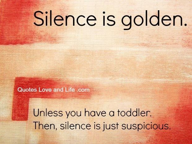 Too FUNNY! I love it! Silence is golden, unless you have a ...